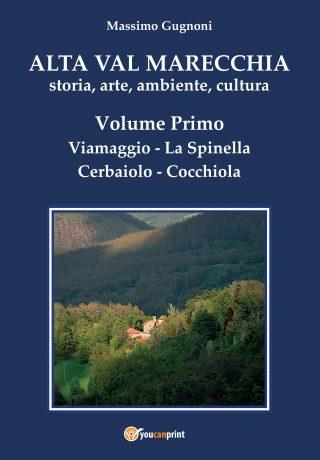 Copertina guida Alta Val Marecchia, storia, arte, ambiente, cultura, Volume Primo: Viamaggio, La Spinella, Cerbaiolo, Cocchiola